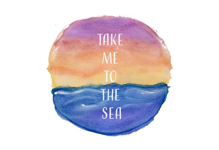 """Watercolor of the sea with a sunset colored sky. """"Take me to the sea"""" written in the middle"""